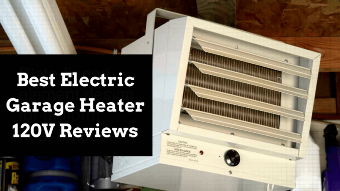 Best Electric Garage Heater 120V Reviews